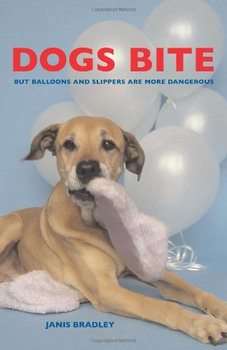 Dogs Bite: But Balloons and Slippers Are More Dangerous ebook