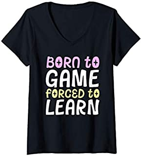 [Featured] Womens Born To Game Forced To Learn Video Gamer School Kids Girls V-Neck in ALL styles | Size S - 5XL