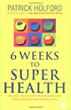 6 Weeks to Superhealth, Patrick Holford, 0749923350