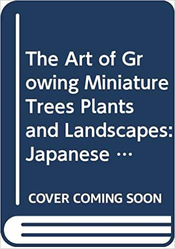 The Art Of Growing Miniature Trees Plants And Landscapes