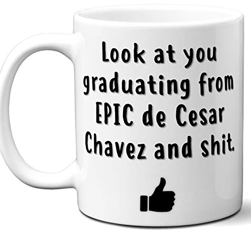 - EPIC de Cesar Chavez Graduation Gift. Cocoa, Coffee Mug Cup. Student High School Grad Idea Teen Graduates Boys Girls Him Her Class. Funny Congratulations. 11 oz.