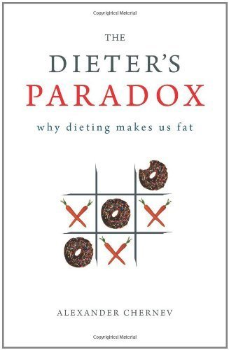 The Dieter's Paradox: Why Dieting Makes Us Fat by Alexander Chernev (2011-08-01) cover