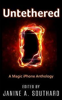 Untethered: A Magic iPhone Anthology by [Held, Rhiannon, Frishberg, Manny, Vick, Edd, Jones, H.M., Millering, Kris, Oak, Raven, Lasser, Jon, Dorie, Sarina, Burgess, Jonathon, Amanda Hackwith]