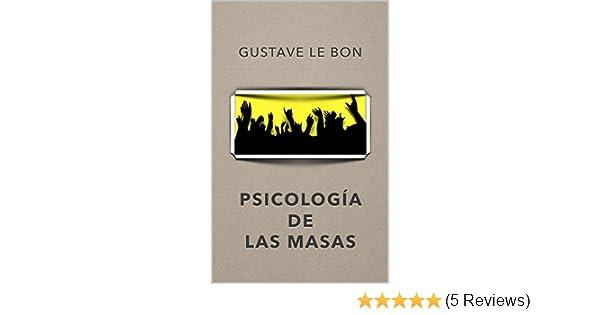 Psicología de las Masas: (Con notas) (Spanish Edition) - Kindle edition by Gustave Le Bon, Antonio Amusategui Batalla. Politics & Social Sciences Kindle ...