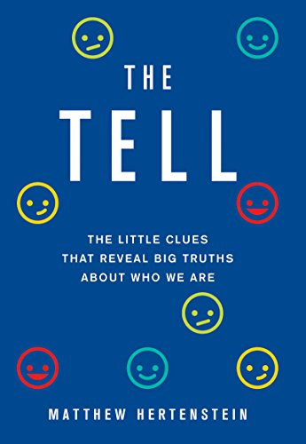 The Tell: The Little Clues That Reveal Big Truths about Who We Are Kindle Edition