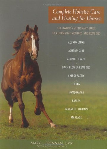 Complete Holistic Care and Healing for Horses: The Owner's Veterinary Guide to Alternative Methods and Remedies by Trafalgar Square Books