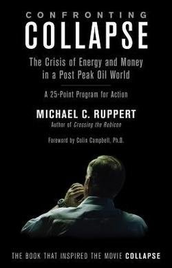 Michael C. Ruppert: Confronting Collapse : The Crisis of Energy and Money in a Post Peak Oil World: A 25-Point Program for Action (Paperback); 2009 Edition