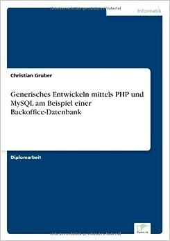 Generisches Entwickeln mittels PHP und MySQL am Beispiel einer Backoffice-Datenbank (German Edition)