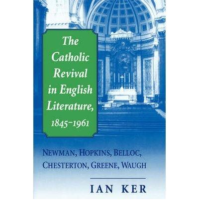 The Catholic Revival In English Literature 1845 1961 Author