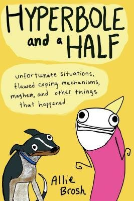 Hyperbole and a Half : Unfortunate Situations, Flawed Coping Mechanisms, Mayhem, and Other Things That Happened(Hardback) - 2013 Edition