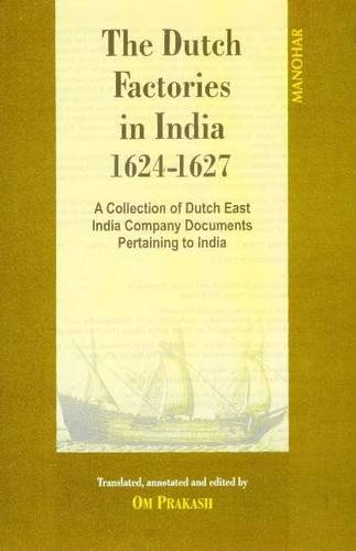 Dutch Factories in India 1624-1627: A Collection of Dutch East India Company Documents Pertaining to India: v2 1624-7 (v