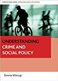 Understanding Crime and Social Policy, Wincup, Emma, 1847425003
