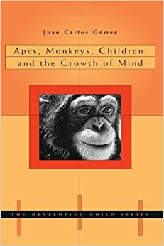 Apes, Monkeys, Children, and the Growth of Mind (The Developing Child) by Juan Carlos Gomez (2006-09-01)