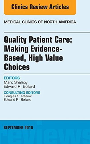 Quality Patient Care: Making Evidence-Based, High Value Choices, An Issue of Medical Clinics of North America, E-Book (The Clinics: Internal Medicine)