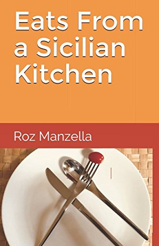Eats From A Sicilian Kitchen by Roz Manzella