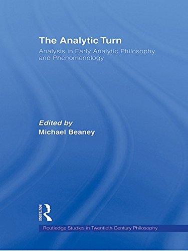 The Analytic Turn: Analysis in Early Analytic Philosophy and Phenomenology (Routledge Studies in Twentieth-Century Philosophy Book 30)