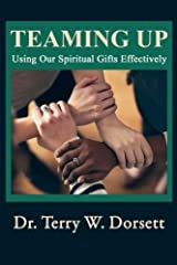 Teaming Up: Using Our Spiritual Gifts Effectively by Dr. Terry W. Dorsett (2014-03-11) Paperback