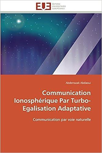 Communication Ionosphérique Par Turbo-Egalisation Adaptative: Communication par voie naturelle (Omn.Univ.Europ.)