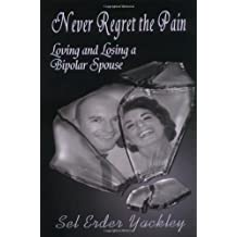 Never Regret the Pain: Loving and Losing a Bipolar Spouse