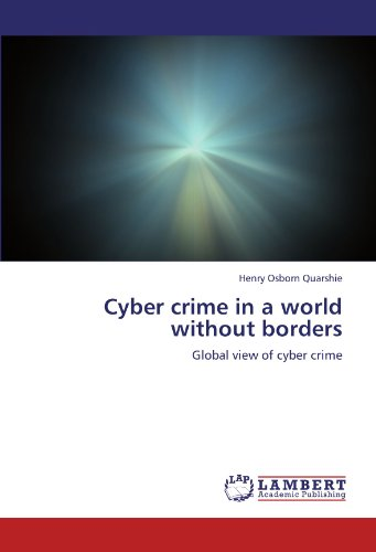 Cyber crime in a world without borders: Global view of cyber crime