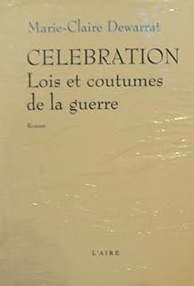 Célébration, lois et coutumes de la guerre : roman, Dewarrat, Marie-Claire