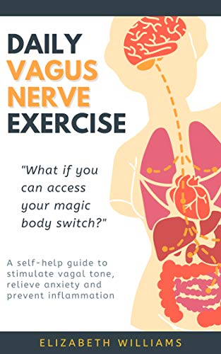 DAILY VAGUS NERVE EXERCISE: A self-help guide to stimulate vagal tone, relieve anxiety and prevent inflammation by [Williams, Elizabeth]