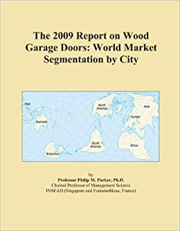 Book The 2009 Report on Wood Garage Doors: World Market Segmentation by City