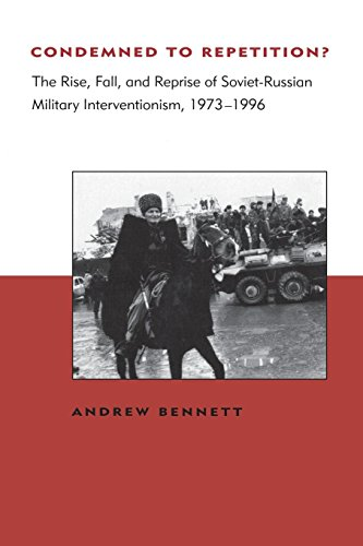 Condemned to Repetition? The Rise, Fall, and Reprise of Soviet-Russian Military Interventionism, 1973-1996 (BCSIA Studies in International Security)
