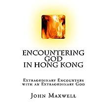 Encountering God in Hong Kong: Extraordinary Experiences with the Extraordinary God