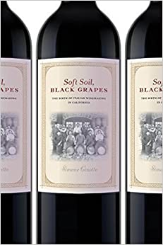 Soft Soil, Black Grapes: The Birth of Italian Winemaking in California (Nation of Nations) Reprint edition by Cinotto, Simone (2014)