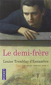 Les soeurs Deblois, Tome 4 : Le demi-frère par Tremblay-d'Essiambre