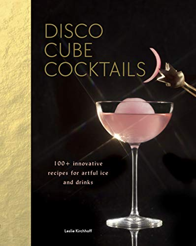 Disco Cube Cocktails: 100 innovative recipes for artful ice and drinks Fancy Ice Cube and Cocktail Recipe Book Bartending and Mixology Book