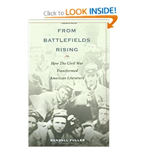 From Battlefields Rising: How The Civil War Transformed American Literature Randall Fuller