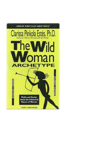The Wild Woman Archetype (a.k.a. Women Who Run With Wolves)