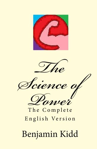 The Science of Power: The Complete English Version - Benjamin Kidd
