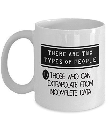 Funny Statistics Mug 11 OZ - There Are Two Types Of People, Those Who Can Extrapolate From Incomplete Data - Funny Math Statistics Gifts For Students, Boys, Men, Dad, Teens, Him, Teachers - Ceramic -