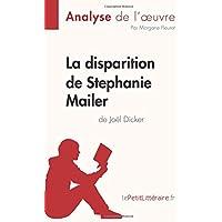 La disparition de Stephanie Mailer de Joël Dicker (Analyse de l'oeuvre): Comprendre la littérature avec lePetitLittéraire.fr (French Edition)