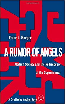 views on the supernatural and sociology in a rumor of angels by peter l berger Rumour of angels and heavenly midwives: anthropology of  midwives, writes  that ''belief in supernatural assistance at childbirth  natural, well-known  sociologist peter berger argued that concerns of  paul l recruitment to a ritual  role.