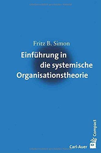 Einführung in die systemische Organisationstheorie Taschenbuch – 2015 Fritz B. Simon Carl-Auer Verlag GmbH 3896706020 Soziologie
