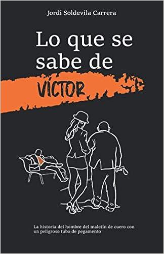 Lo que se sabe de Víctor de Jordi Soldevila Carrera