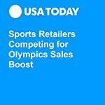 Sports Retailers Competing for Olympics Sales Boost | Hadley Malcolm