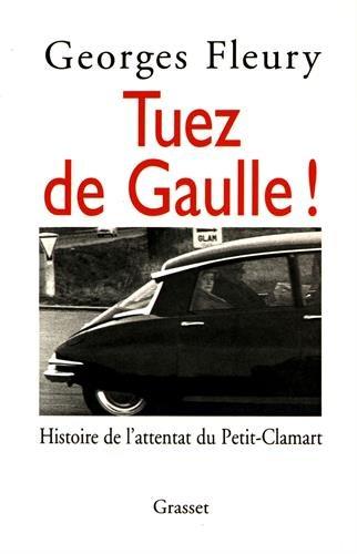 Tuez de Gaulle!: Histoire de l'attentat du Petit-Clamart (French Edition)