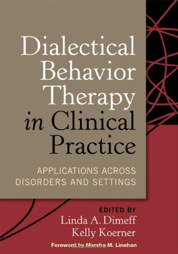 Dialectical Behavior Therapy in Clinical Practice: Applications across Disorders and Settings by Dimeff, Linda A. (EDT)/ Koerner, Kelly (EDT)/ Linehan, Marsha M. (FRW)