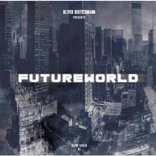 Oliver Deutschmann Presents: Futureworld by Various Artists