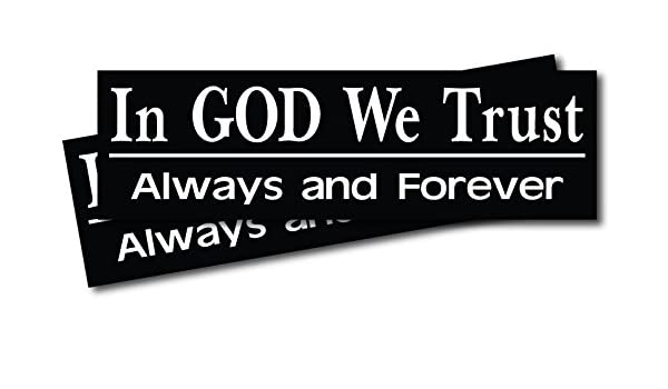Always and Forever; Bumper Sticker In God We Trust
