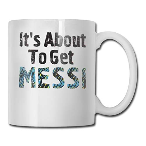 SHJZIO It's About to Get Messi Funny Coffee Mug You're Awesome Unique Ceramic Novelty Holiday Christmas Hanukkah Gift for Men & Women Who Love Tea Mugs & Coffee Cups (Travel Mug Coffee With Messi)