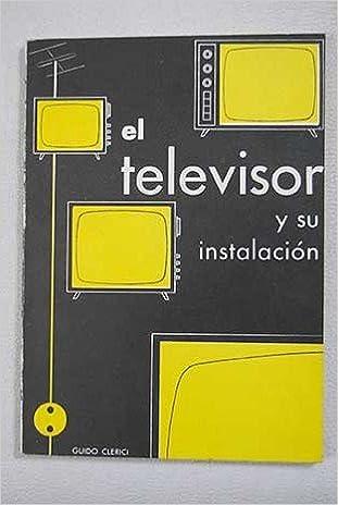EL TELEVISOR Y SU INSTALACIÓN: Amazon.es: Guido Clerici: Libros