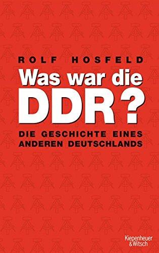 Was war die DDR?: Die Geschichte eines anderen Deutschlands Gebundenes Buch – 16. September 2008 Rolf Hosfeld Kiepenheuer&Witsch 3462039784 Ost-Deutschland