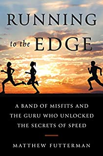 Book Cover: Running to the Edge: A Band of Misfits and the Guru Who Unlocked the Secrets of Speed