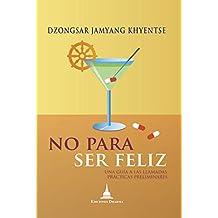 No para ser feliz: Una guía a las llamadas prácticas preliminares (Spanish Edition)
